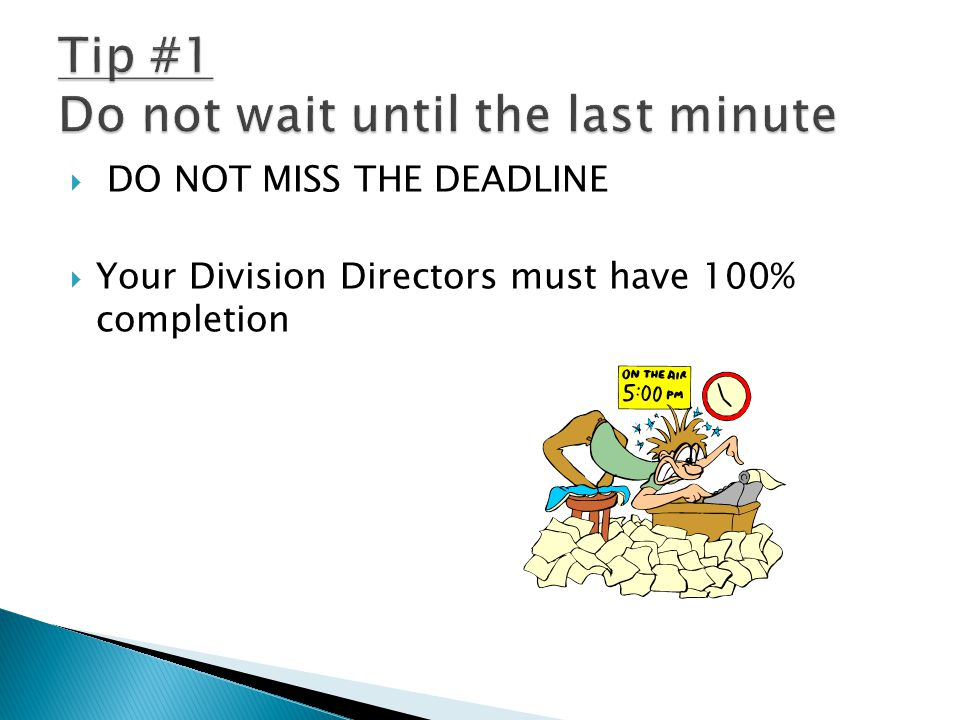  DO NOT MISS THE DEADLINE  Your Division Directors must have 100% completion