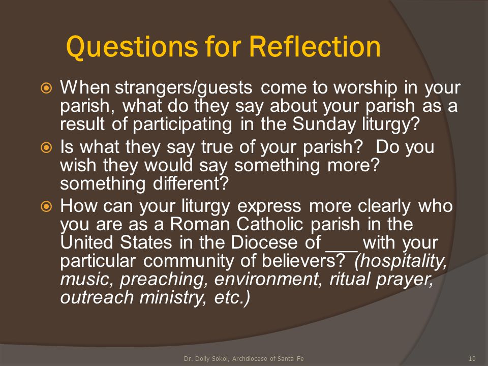 Questions for Reflection  When strangers/guests come to worship in your parish, what do they say about your parish as a result of participating in th