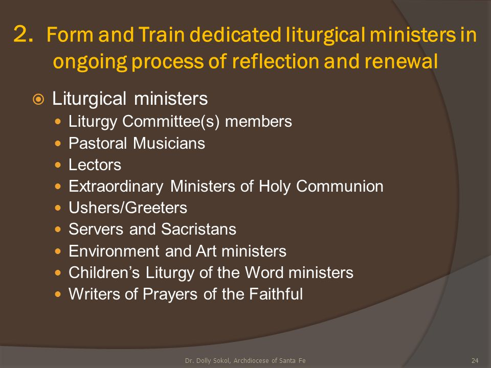 2. Form and Train dedicated liturgical ministers in ongoing process of reflection and renewal  Liturgical ministers Liturgy Committee(s) members Past