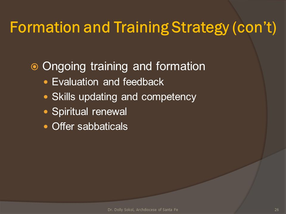 Formation and Training Strategy (con't)  Ongoing training and formation Evaluation and feedback Skills updating and competency Spiritual renewal Offe