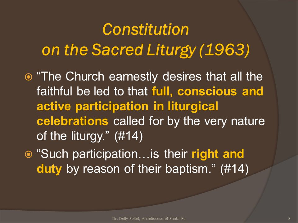"Constitution on the Sacred Liturgy (1963)  ""The Church earnestly desires that all the faithful be led to that full, conscious and active participatio"