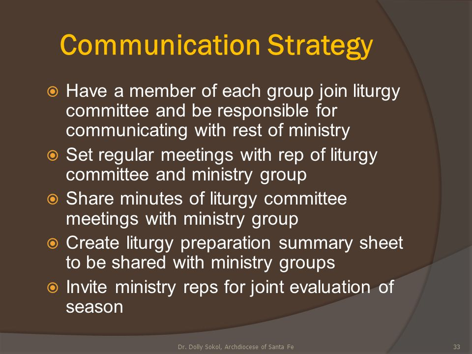 Communication Strategy HHave a member of each group join liturgy committee and be responsible for communicating with rest of ministry SSet regular