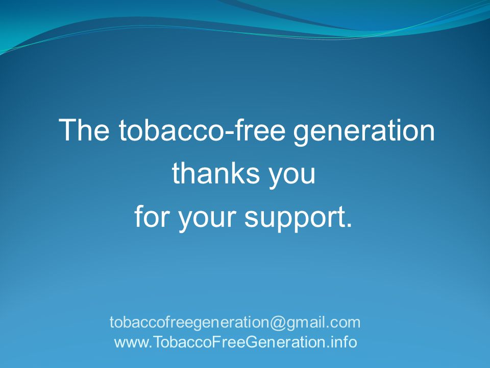 The tobacco-free generation thanks you for your support.