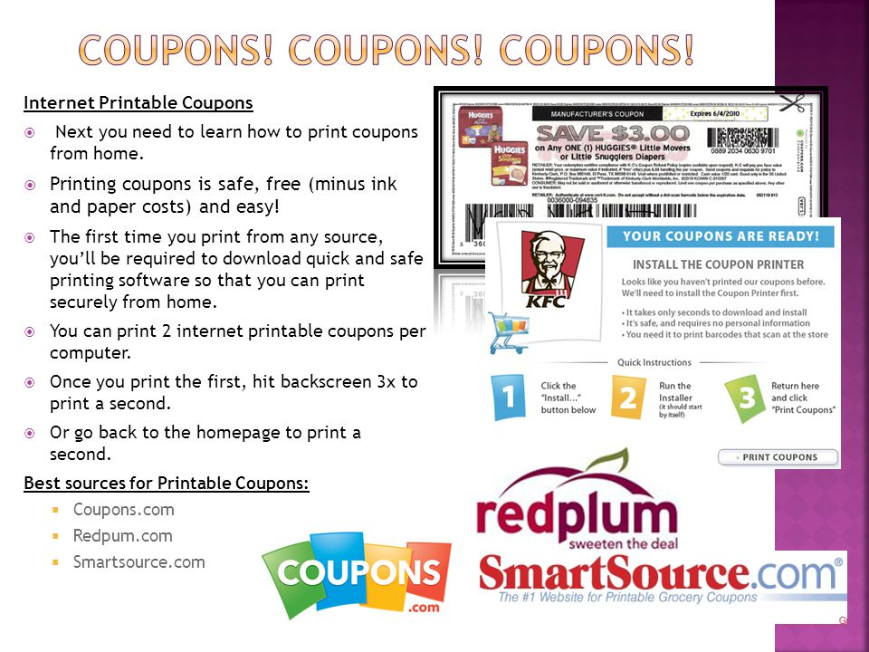 Internet Printable Coupons  Next you need to learn how to print coupons from home.  Printing coupons is safe, free (minus ink and paper costs) and e