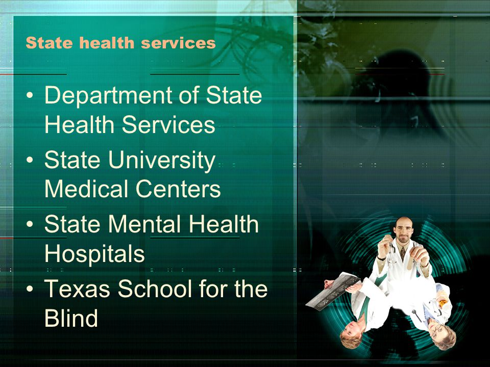 State health services Department of State Health Services State University Medical Centers State Mental Health Hospitals Texas School for the Blind