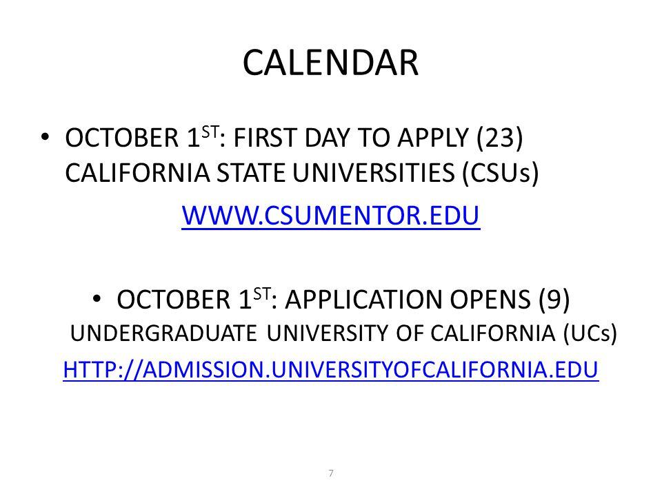 CALENDAR OCTOBER 1 ST : FIRST DAY TO APPLY (23) CALIFORNIA STATE UNIVERSITIES (CSUs) WWW.CSUMENTOR.EDU OCTOBER 1 ST : APPLICATION OPENS (9) UNDERGRADU