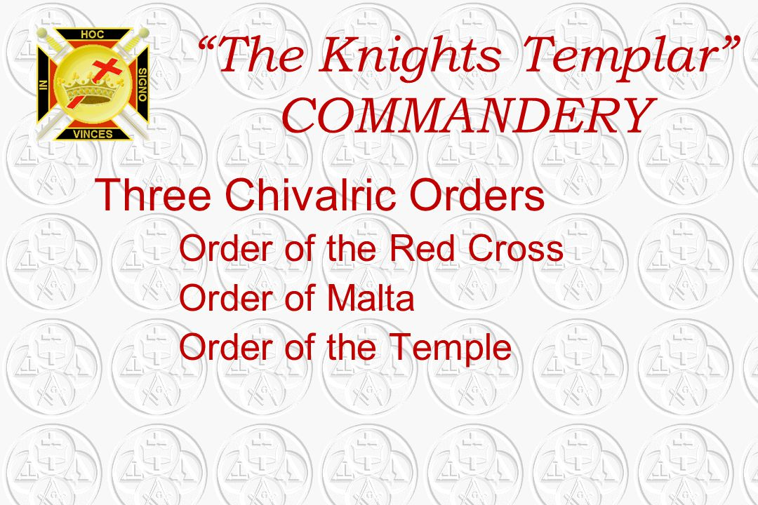 """""""The Knights Templar"""" COMMANDERY Three Chivalric Orders Order of the Red Cross Order of Malta Order of the Temple"""