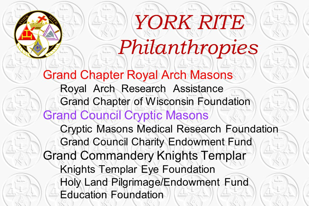 YORK RITE Philanthropies Grand Chapter Royal Arch Masons Royal Arch Research Assistance Grand Chapter of Wisconsin Foundation Grand Council Cryptic Ma