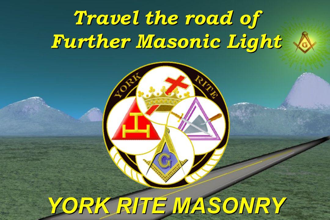 Travel the road of Further Masonic Light YORK RITE MASONRY