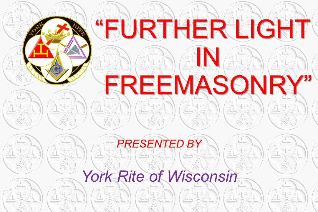 """""""FURTHER LIGHT IN FREEMASONRY"""" PRESENTED BY York Rite of Wisconsin"""