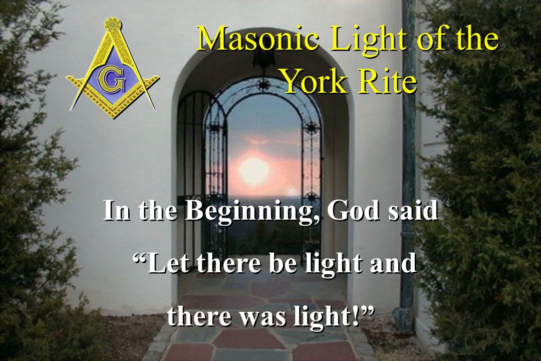 """Masonic Light of the York Rite In the Beginning, God said """"Let there be light and there was light!"""" In the Beginning, God said """"Let there be light and"""