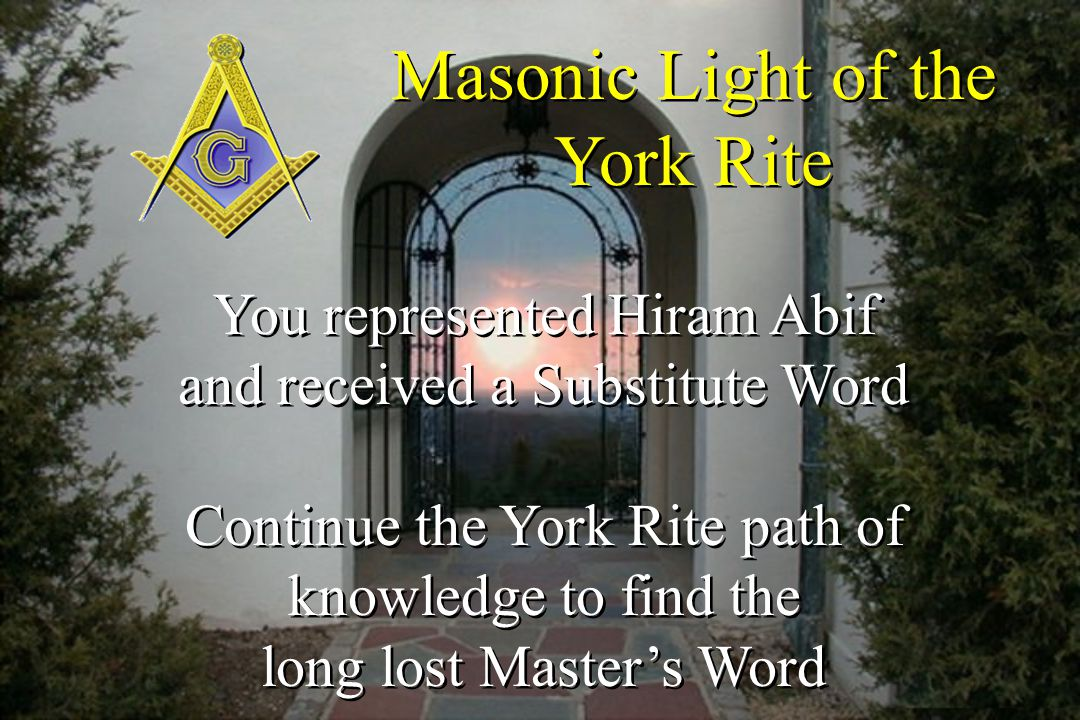 Masonic Light of the York Rite You represented Hiram Abif and received a Substitute Word Continue the York Rite path of knowledge to find the long los