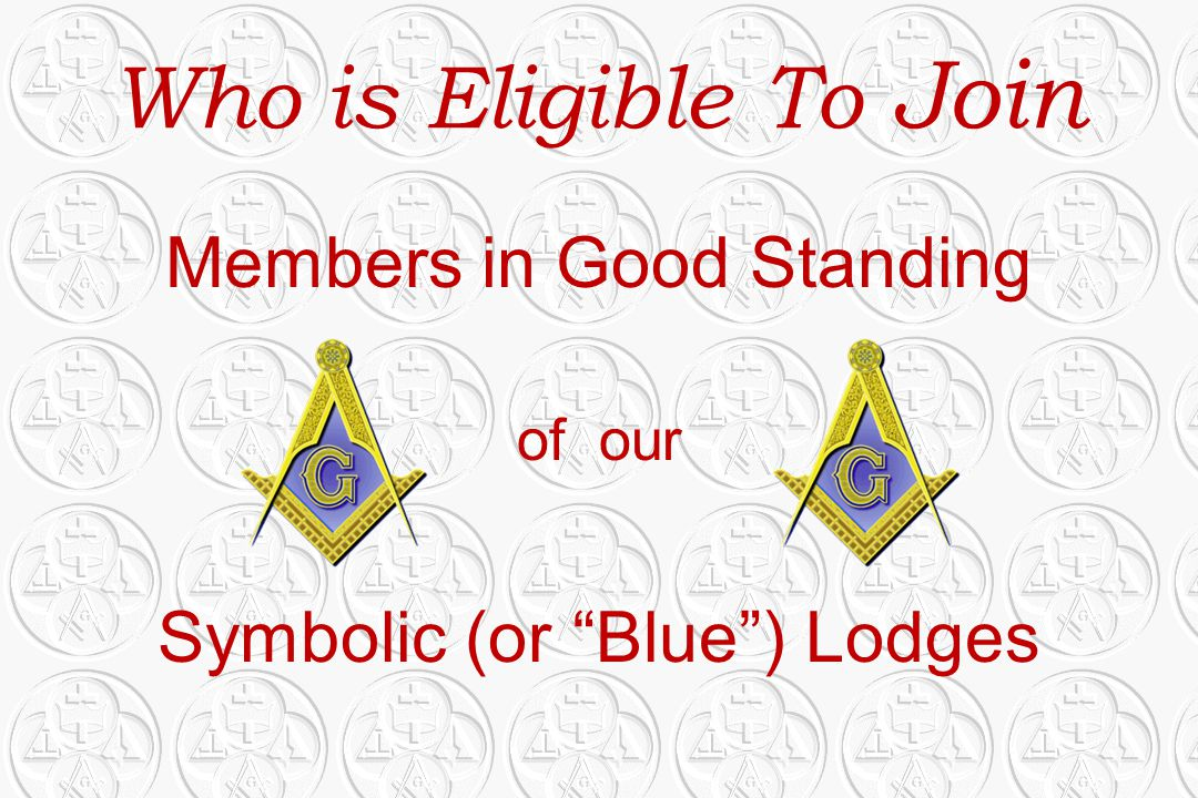 """Who is Eligible To Join Members in Good Standing of our Symbolic (or """"Blue"""") Lodges"""