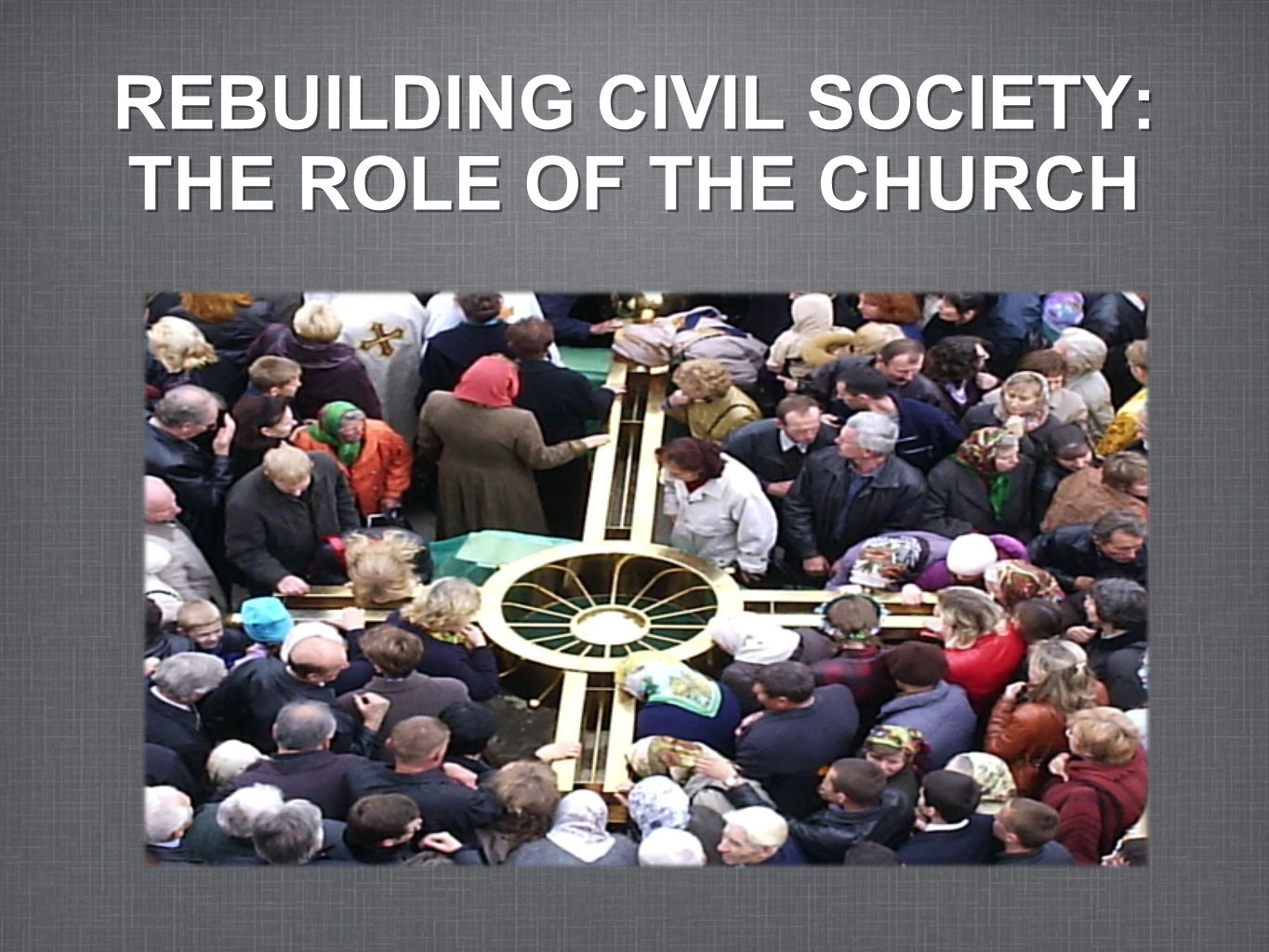 REBUILDING CIVIL SOCIETY: THE ROLE OF THE CHURCH