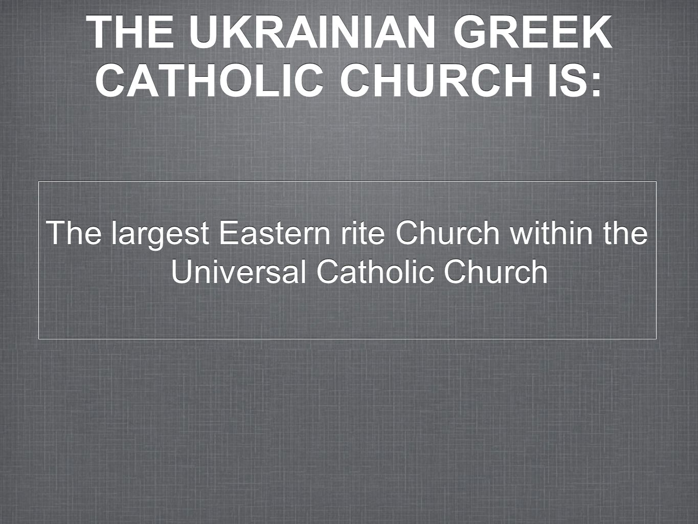 THE UKRAINIAN GREEK CATHOLIC CHURCH IS: The largest Eastern rite Church within the Universal Catholic Church