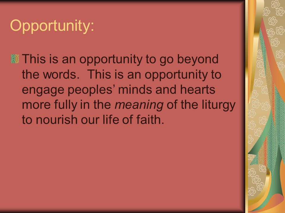 Opportunity: This is an opportunity to go beyond the words.