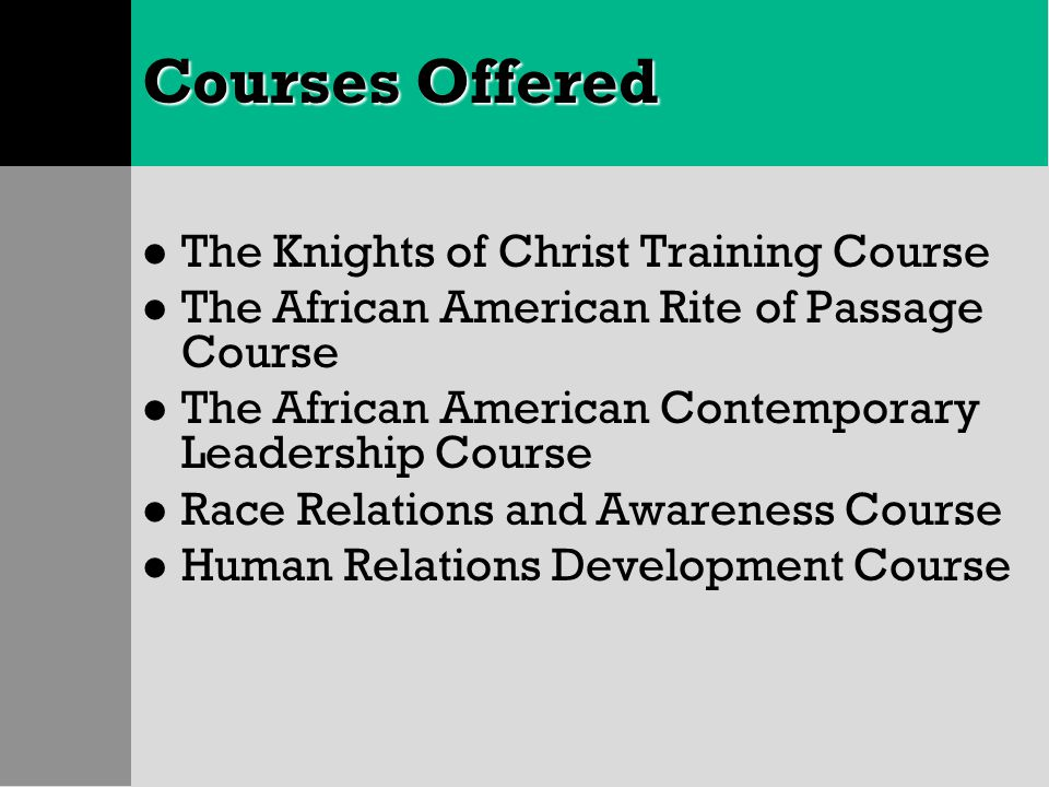 Courses Offered l The Knights of Christ Training Course l The African American Rite of Passage Course l The African American Contemporary Leadership C