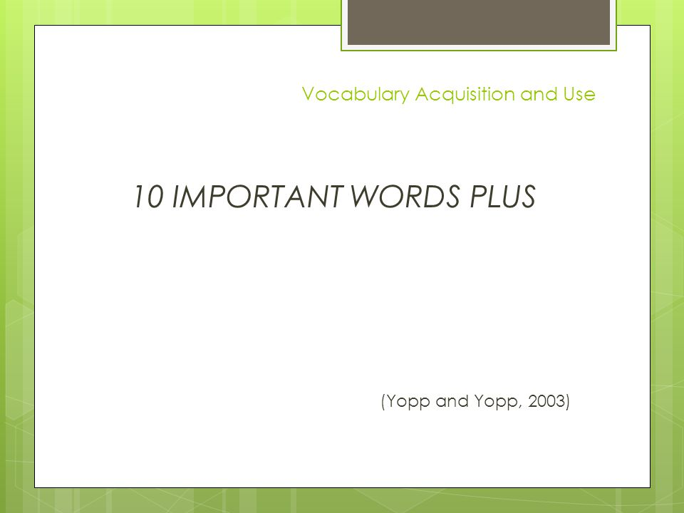 Vocabulary Acquisition and Use 10 IMPORTANT WORDS PLUS (Yopp and Yopp, 2003)