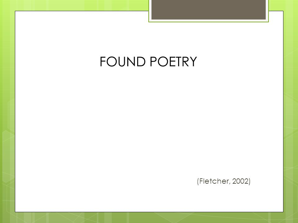 FOUND POETRY (Fletcher, 2002)