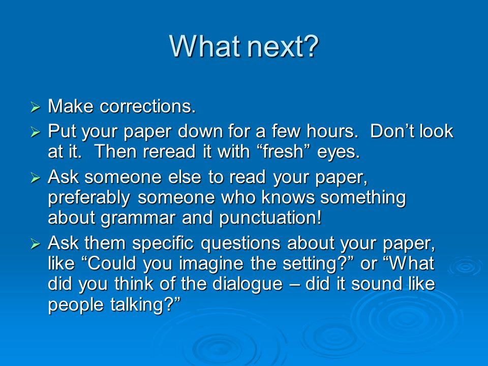 What next.  Make corrections.  Put your paper down for a few hours.