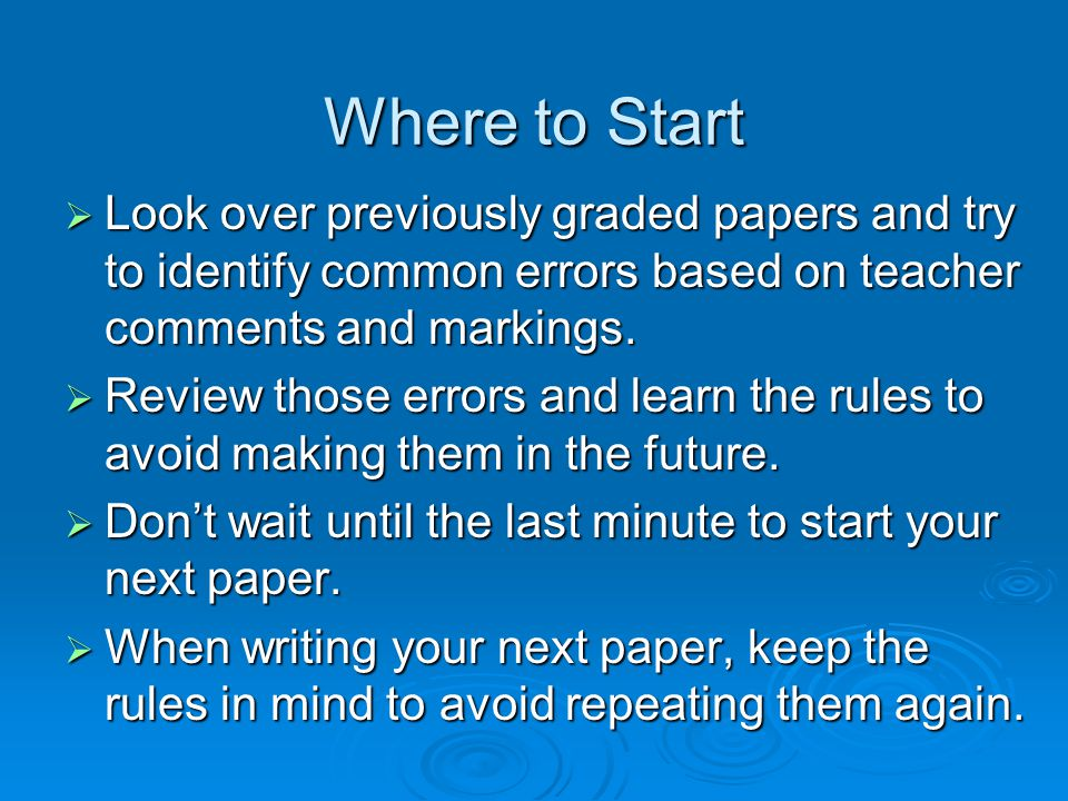 Where to Start  Look over previously graded papers and try to identify common errors based on teacher comments and markings.