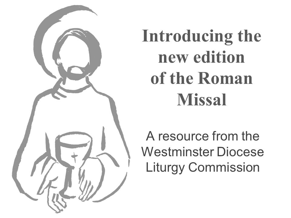 Presentation 1.The 'new' Missal 2.Formation for making the most of the new Missal 3.The new Translation