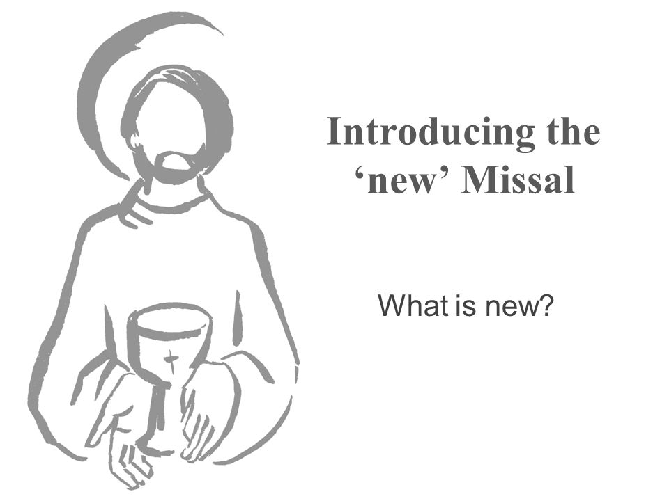 Introducing the 'new' Missal What is new