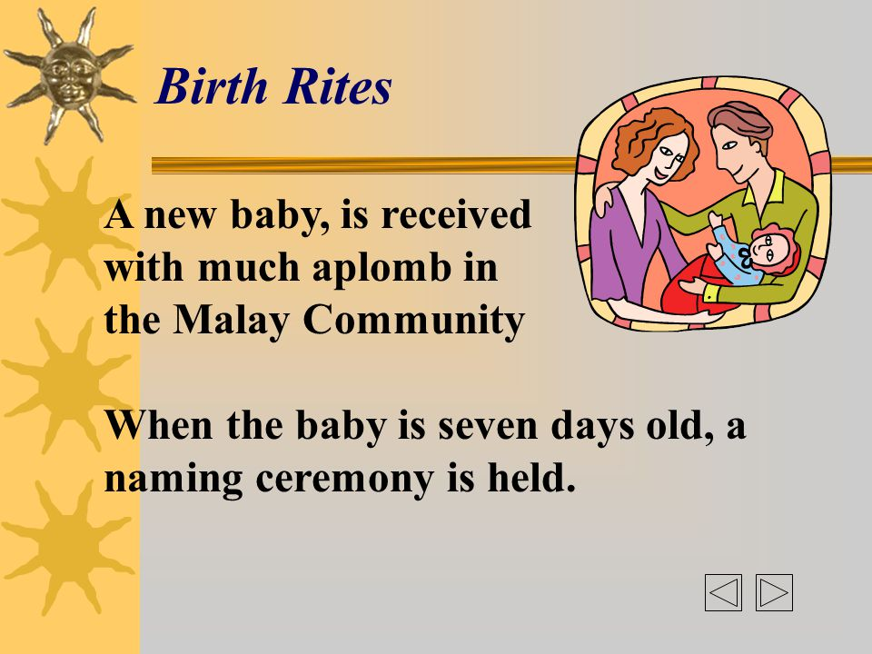 Rites practised in the Malay Culture Birth Rites Wedding Rites