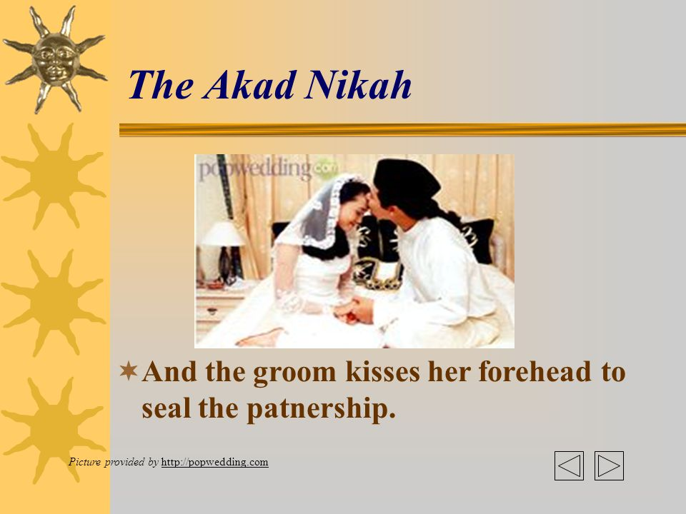 The Akad Nikah The groom goes to the bride's room… Awww……… and as a sign of submission she kisses his hand.