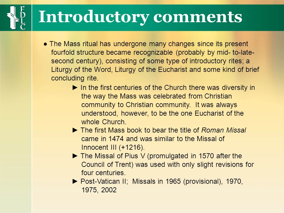 ► In the first centuries of the Church there was diversity in the way the Mass was celebrated from Christian community to Christian community.