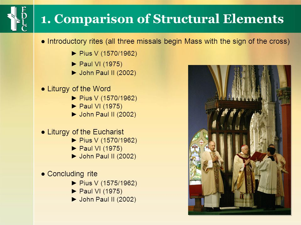 ● Liturgy of the Word ► Pius V (1570/1962) ► Paul VI (1975) ► John Paul II (2002) ● Liturgy of the Eucharist ► Pius V (1570/1962) ► Paul VI (1975) ► John Paul II (2002) ● Concluding rite ► Pius V (1575/1962) ► Paul VI (1975) ► John Paul II (2002) 1.