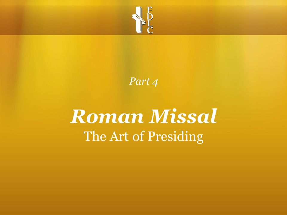 Part 4 Roman Missal The Art of Presiding
