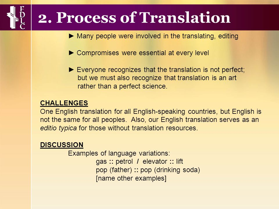 ► Many people were involved in the translating, editing ► Compromises were essential at every level ► Everyone recognizes that the translation is not perfect; but we must also recognize that translation is an art rather than a perfect science.