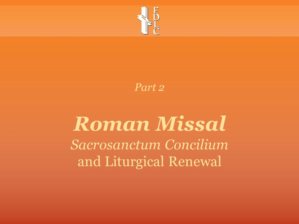 Part 2 Roman Missal Sacrosanctum Concilium and Liturgical Renewal