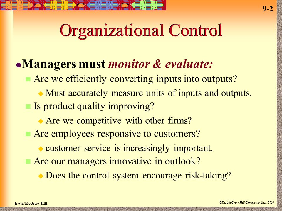 9-2 Irwin/McGraw-Hill ©The McGraw-Hill Companies, Inc., 2000 Organizational Control Managers must monitor & evaluate: Are we efficiently converting inputs into outputs.