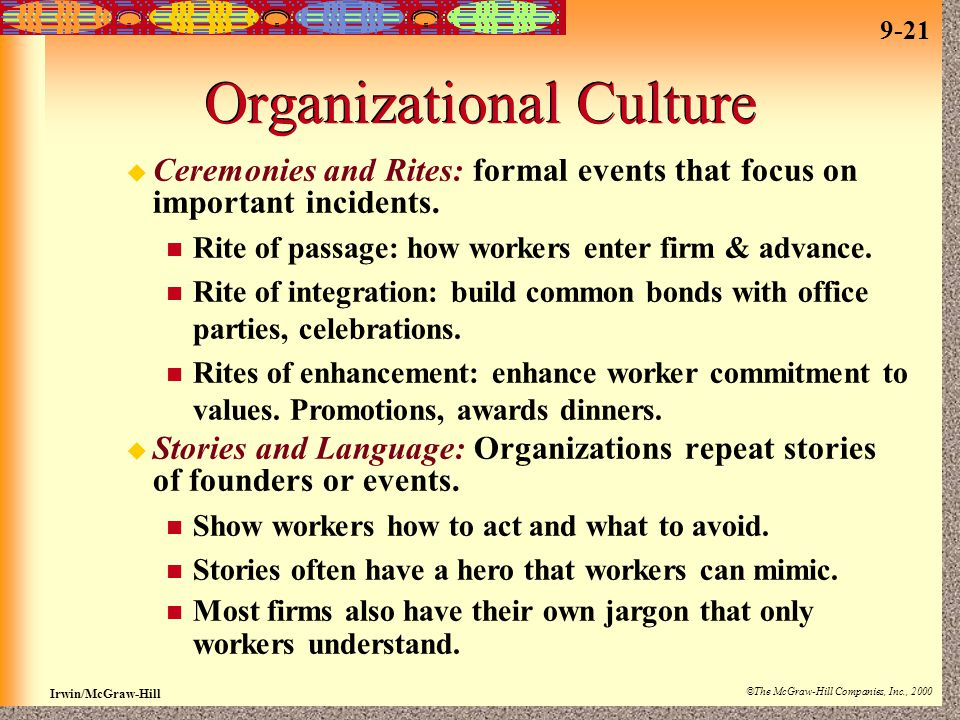 9-21 Irwin/McGraw-Hill ©The McGraw-Hill Companies, Inc., 2000 Organizational Culture  Ceremonies and Rites: formal events that focus on important incidents.