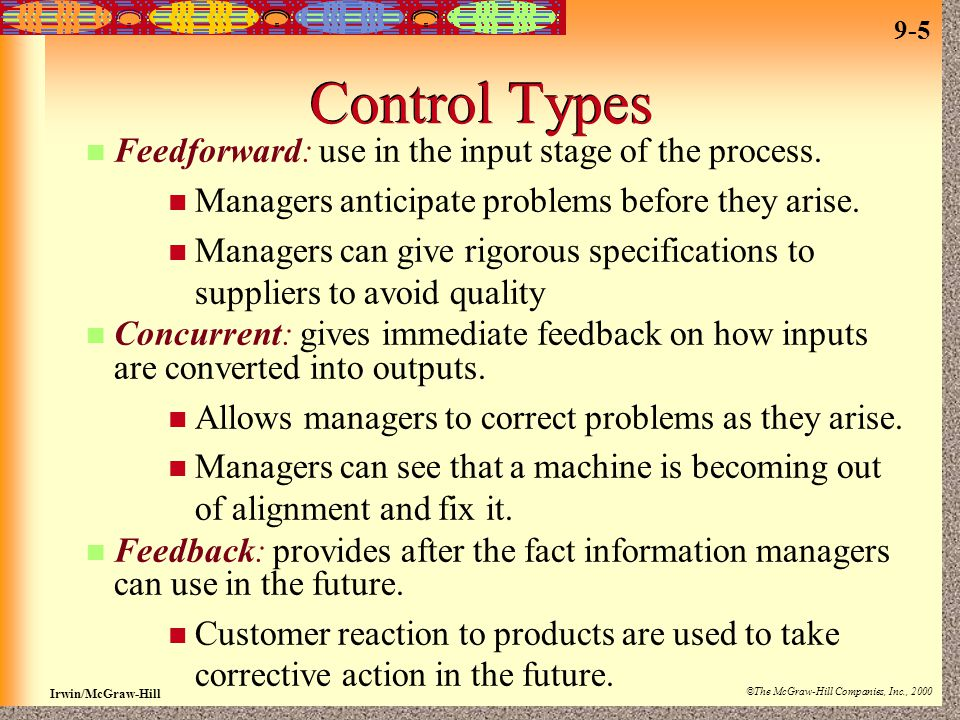 9-5 Irwin/McGraw-Hill ©The McGraw-Hill Companies, Inc., 2000 Control Types Feedforward: use in the input stage of the process.