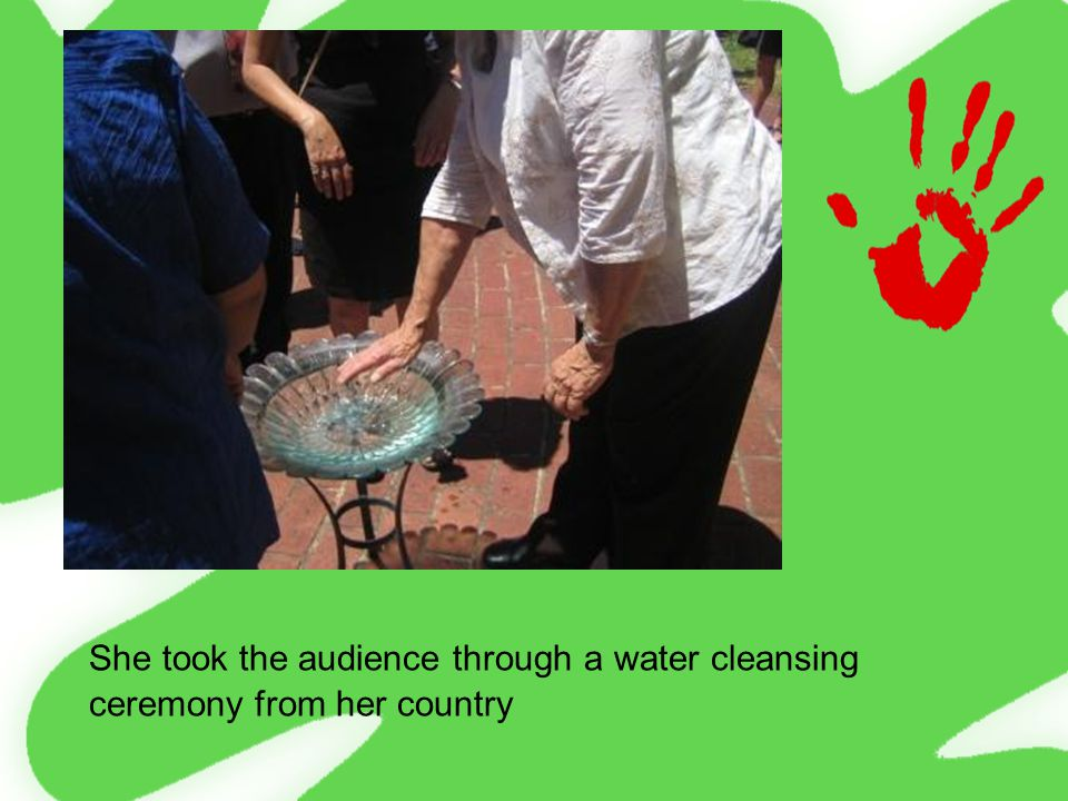 She took the audience through a water cleansing ceremony from her country