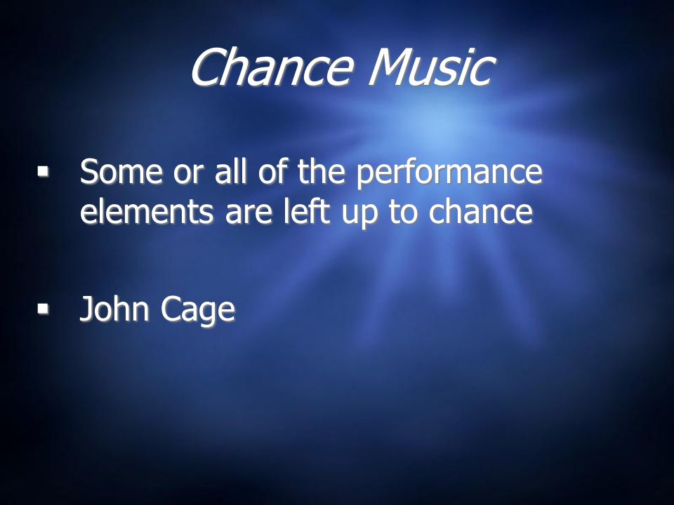 Chance Music  Some or all of the performance elements are left up to chance  John Cage  Some or all of the performance elements are left up to chance  John Cage