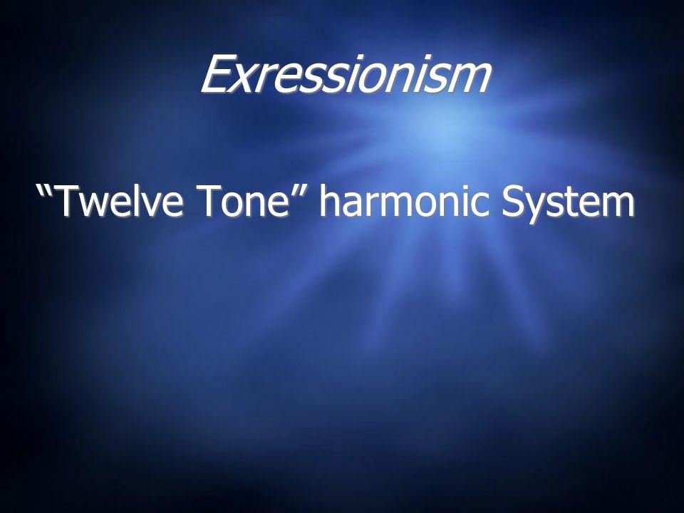 "Exressionism ""Twelve Tone"" harmonic System"