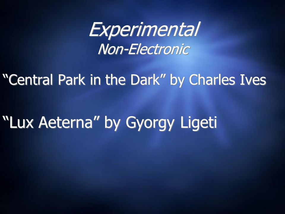 Experimental Non-Electronic Central Park in the Dark by Charles Ives Lux Aeterna by Gyorgy Ligeti Central Park in the Dark by Charles Ives Lux Aeterna by Gyorgy Ligeti