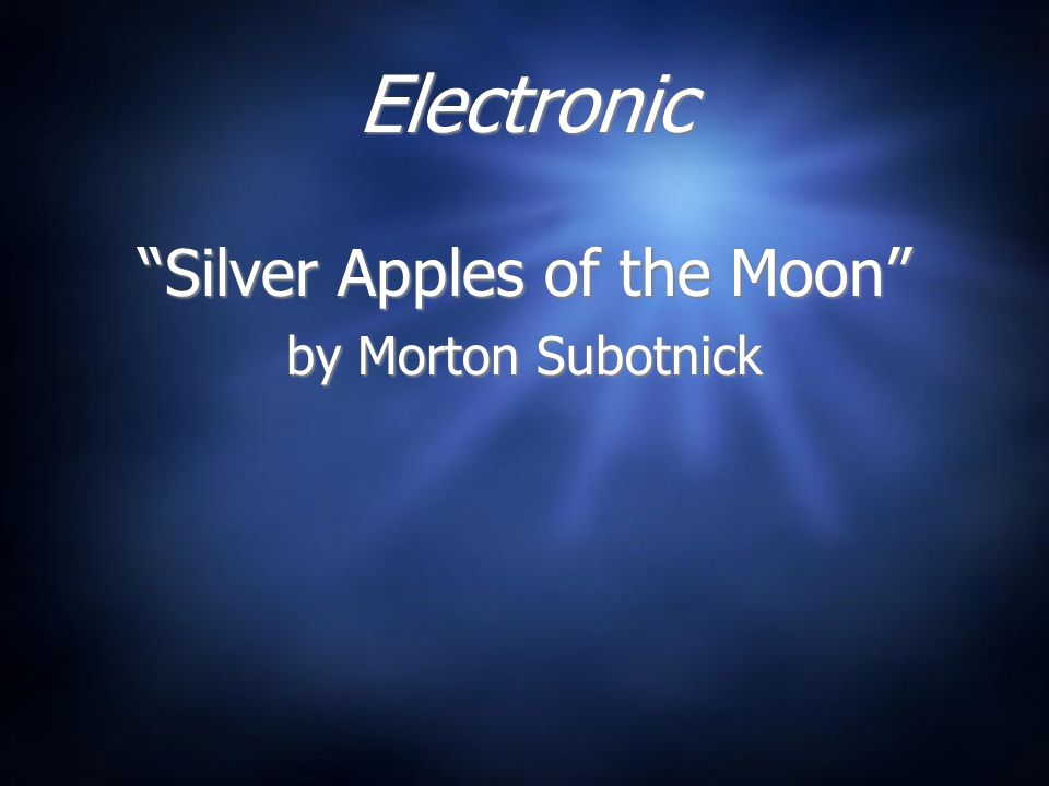 Electronic Silver Apples of the Moon by Morton Subotnick Silver Apples of the Moon by Morton Subotnick