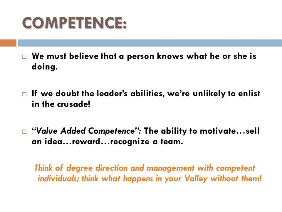 COMPETENCE:  We must believe that a person knows what he or she is doing.