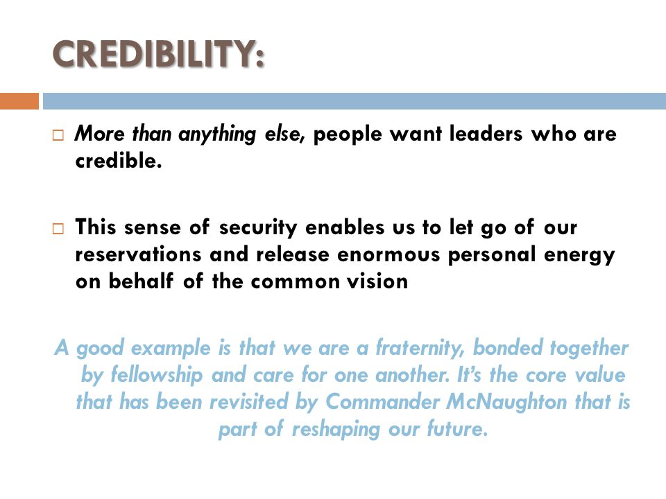 CREDIBILITY:  More than anything else, people want leaders who are credible.