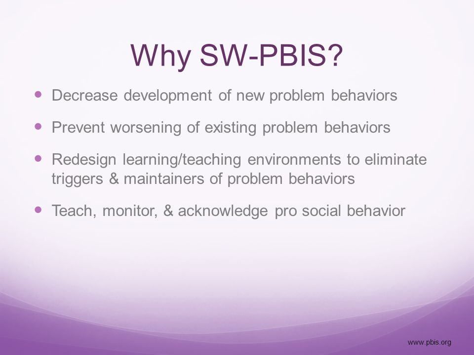 Misconception: SW-PBIS is an intervention or practice. Comprised of research-based behavioral practices and interventions that have been shown to improve social behavior and academic achievement, Framework or approach that provides the means of selecting, organizing and implementing these evidence-practices by giving equal attention to: clearly defined and meaningful student outcomes data-driven decision making and problem solving processes systems that prepare and support implementers to use these practices with high fidelity and durability.