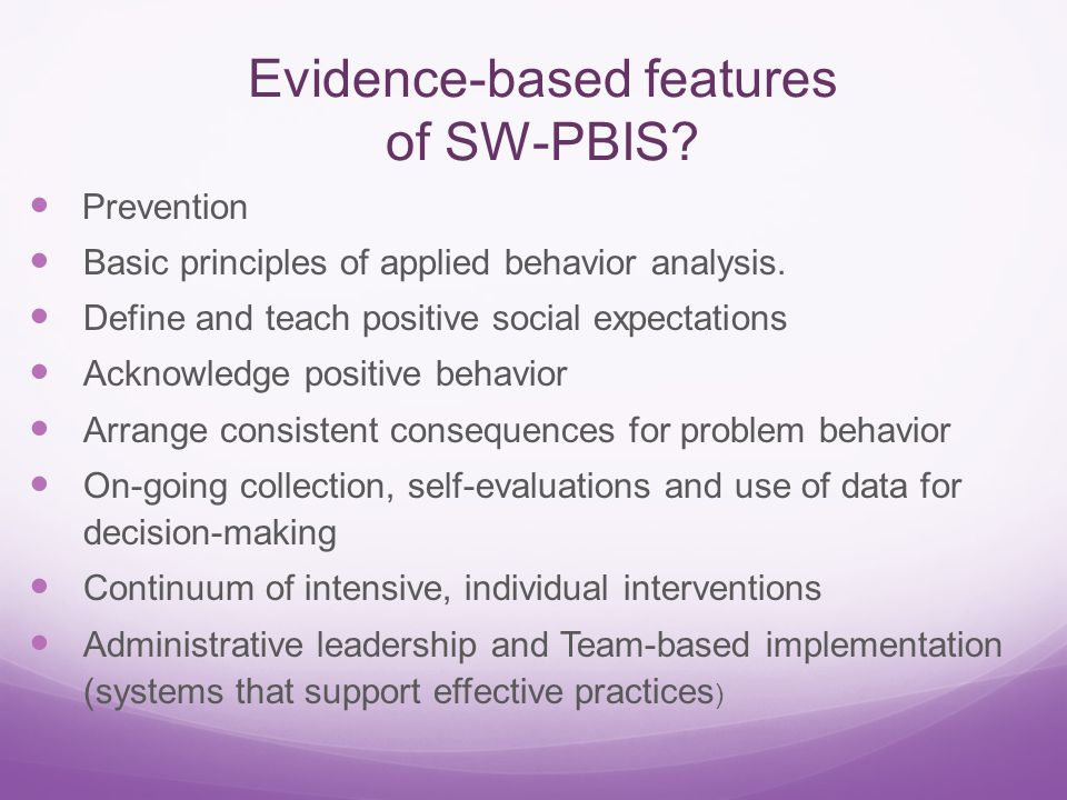 Evidence-based features of SW-PBIS. Prevention Basic principles of applied behavior analysis.