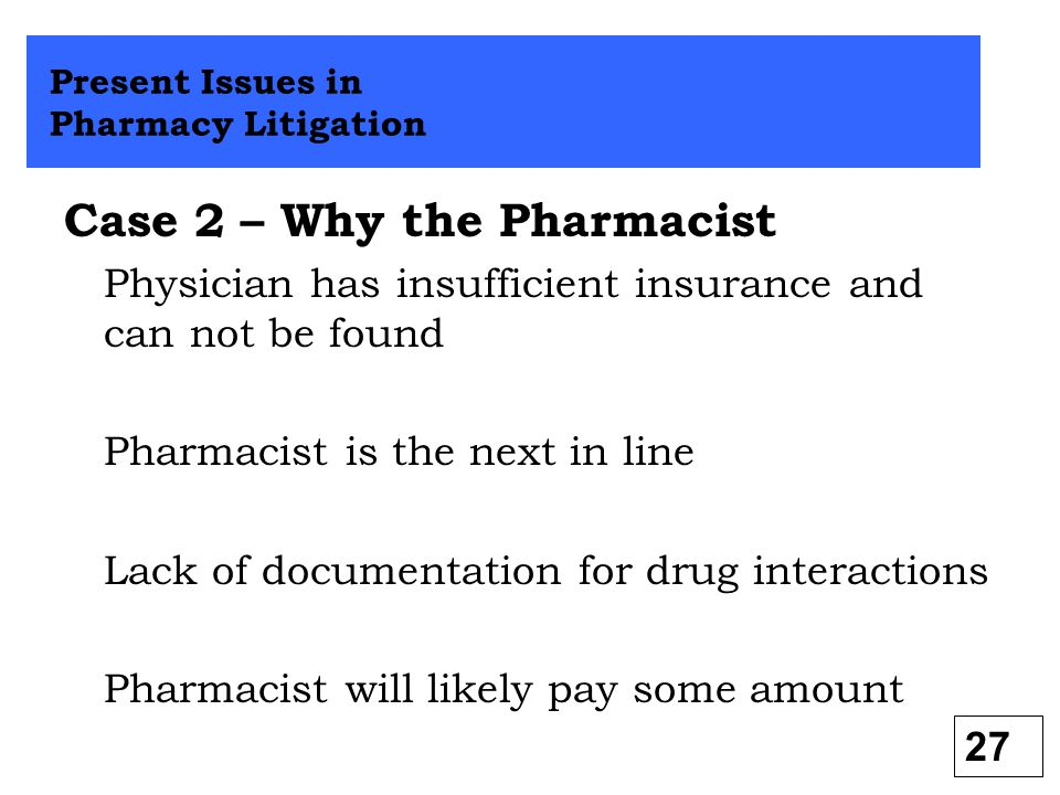 Case 2 – Why the Pharmacist Physician has insufficient insurance and can not be found Pharmacist is the next in line Lack of documentation for drug in
