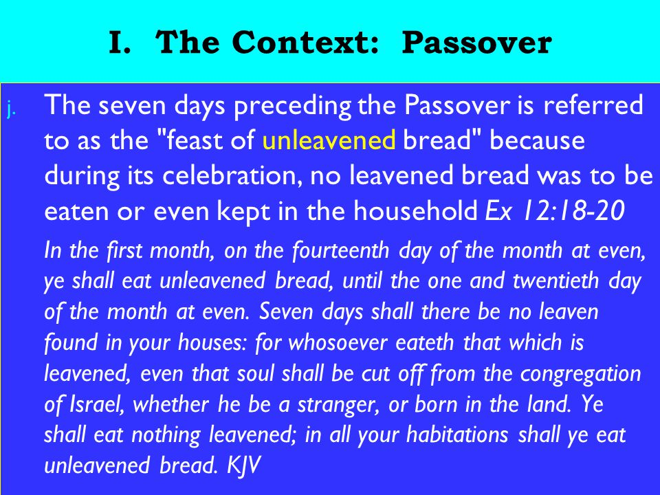 11 I. The Context: Passover j. The seven days preceding the Passover is referred to as the