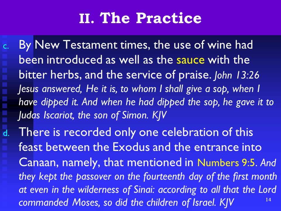 14 II. The Practice c. By New Testament times, the use of wine had been introduced as well as the sauce with the bitter herbs, and the service of prai