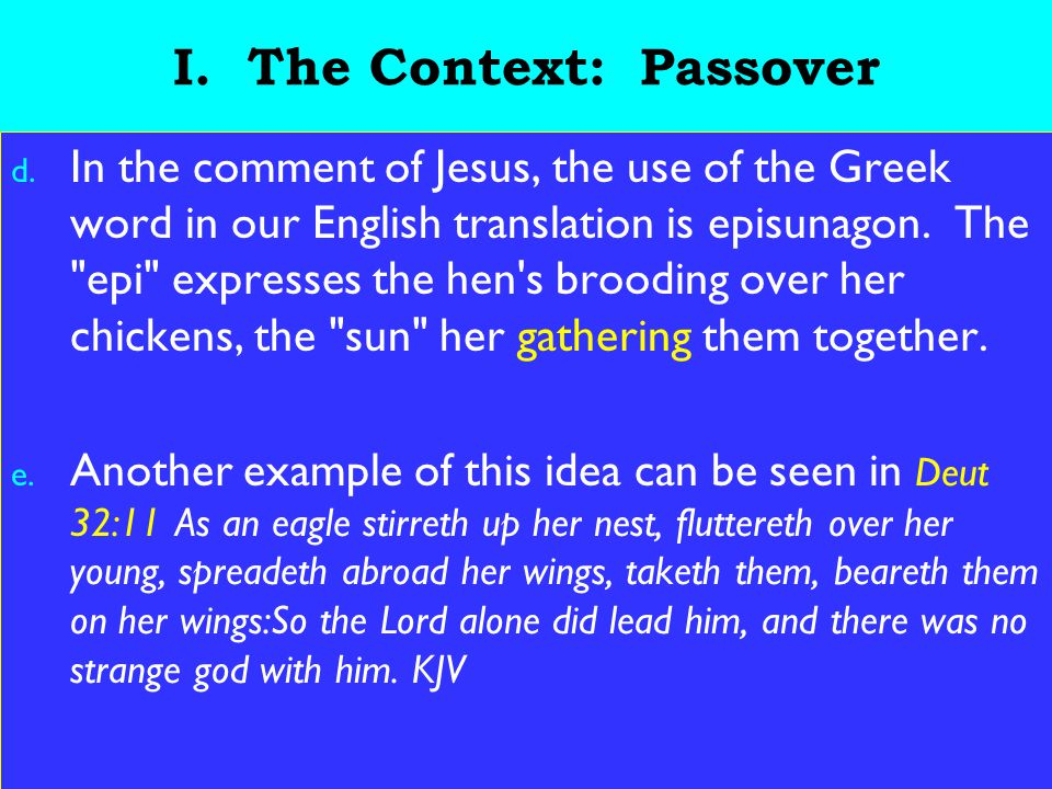 7 I. The Context: Passover d. In the comment of Jesus, the use of the Greek word in our English translation is episunagon. The